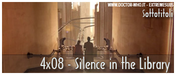 Doctor Who sottotitoli - 4x08 - Silence in the Library